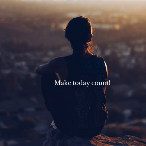 Make Today Count!